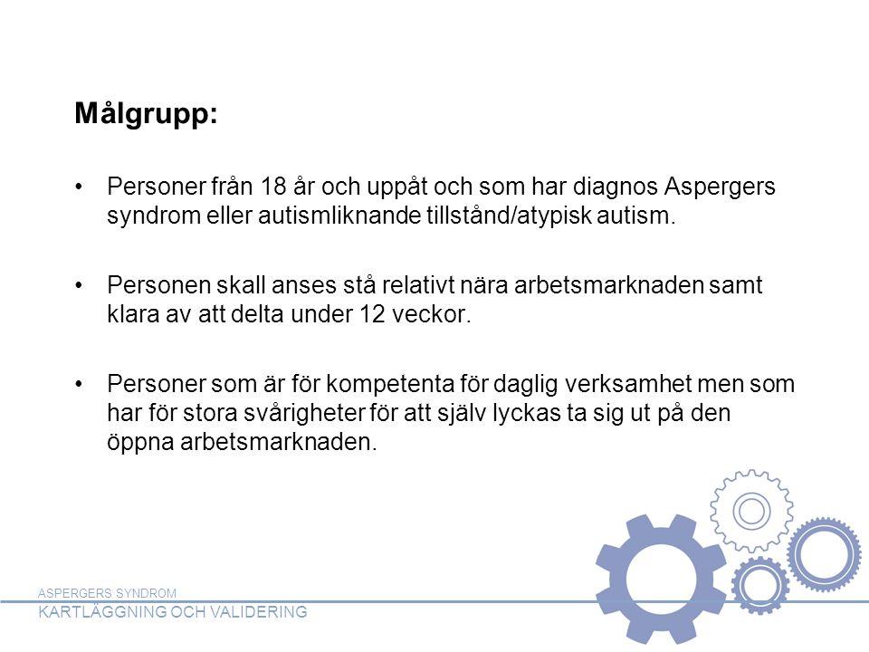 Målgrupp: Personer från 18 år och uppåt och som har diagnos Aspergers syndrom eller autismliknande tillstånd/atypisk autism.