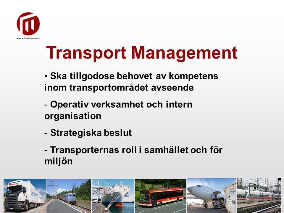 Transport Management Ska tillgodose behovet av kompetens inom transportområdet avseende. Operativ verksamhet och intern organisation.