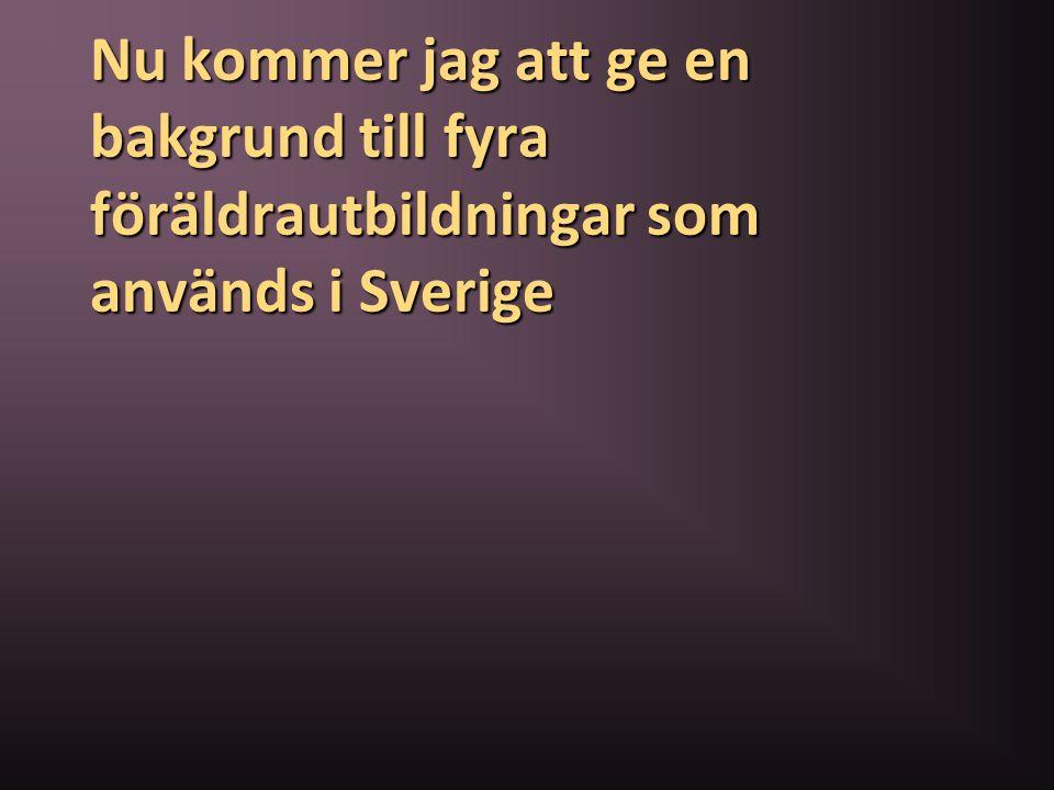 Nu kommer jag att ge en bakgrund till fyra föräldrautbildningar som används i Sverige