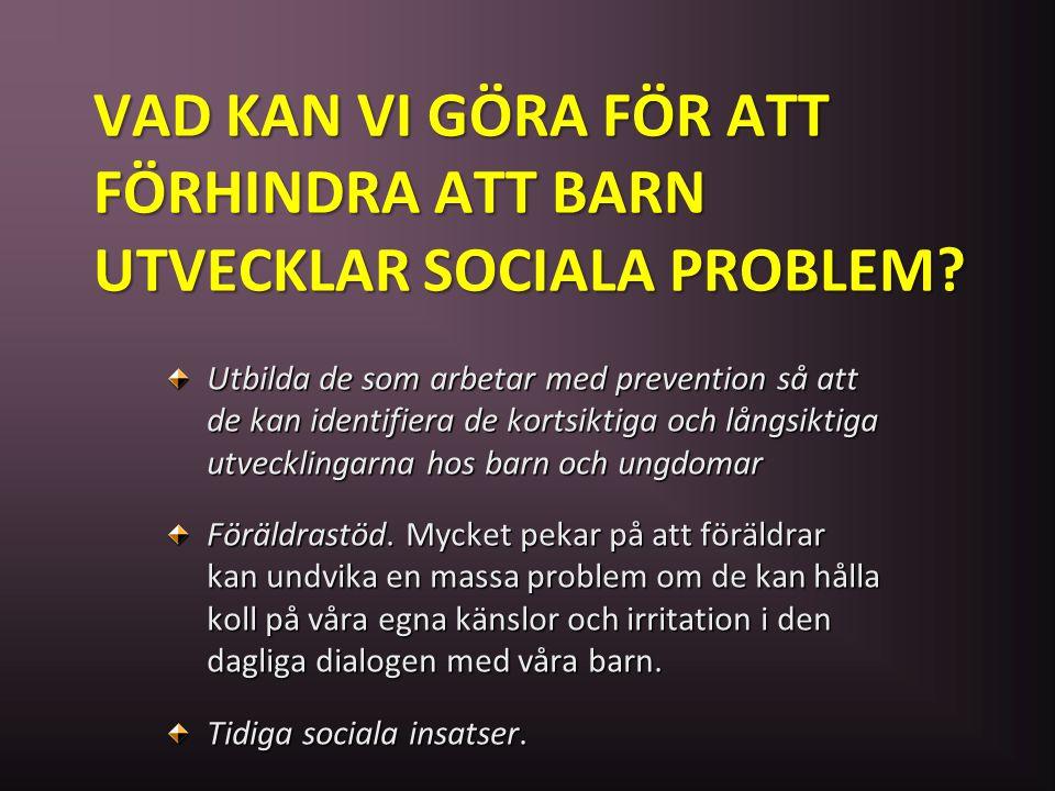 VAD KAN VI GÖRA FÖR ATT FÖRHINDRA ATT BARN UTVECKLAR SOCIALA PROBLEM