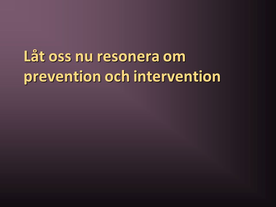 Låt oss nu resonera om prevention och intervention