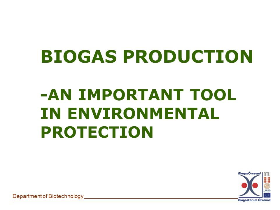 BIOGAS PRODUCTION -AN IMPORTANT TOOL IN ENVIRONMENTAL PROTECTION