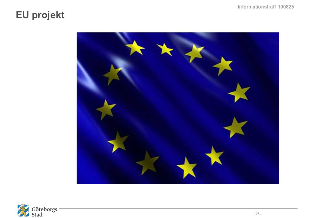 Informationsträff 100825 EU projekt - 26 -