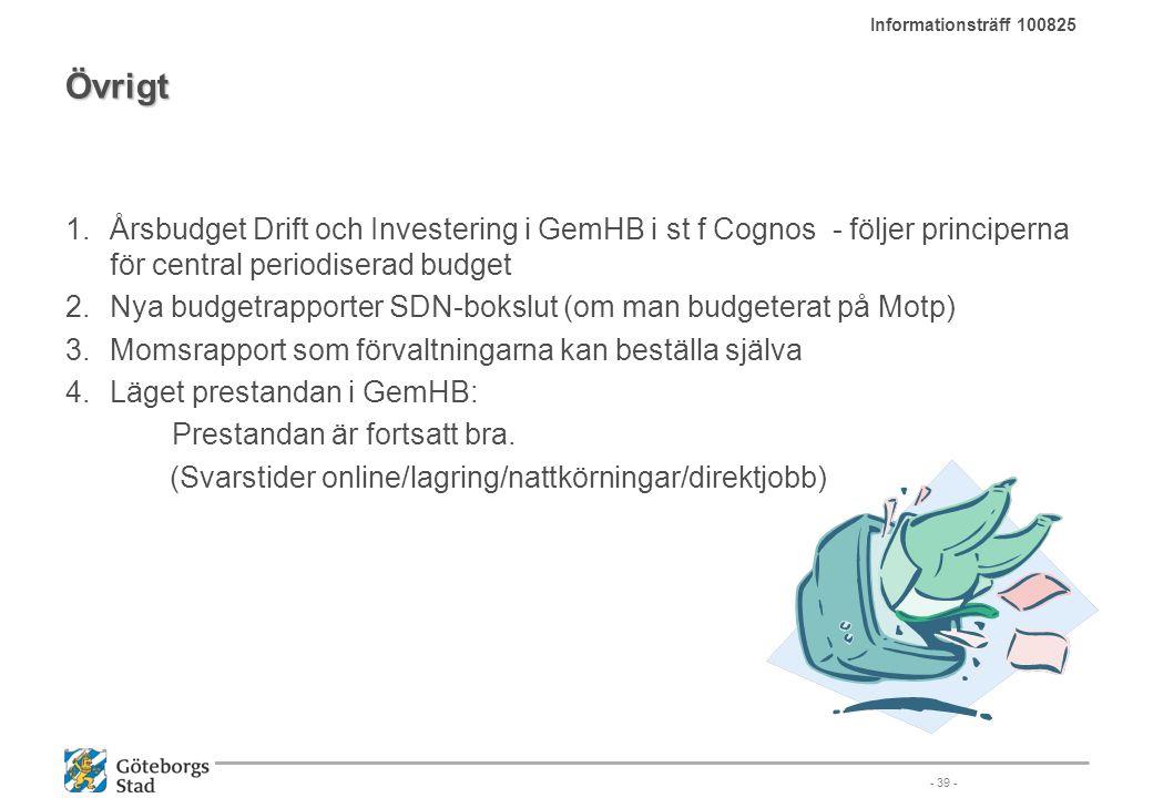 Informationsträff 100825 Övrigt. Årsbudget Drift och Investering i GemHB i st f Cognos - följer principerna för central periodiserad budget.