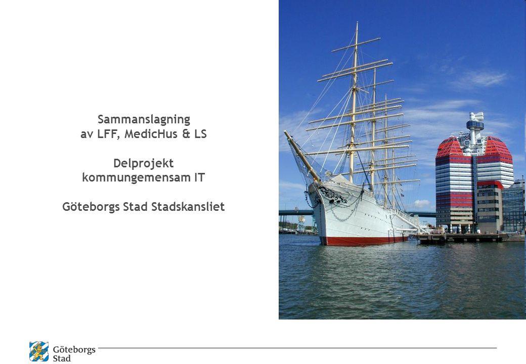 Sammanslagning av LFF, MedicHus & LS Delprojekt kommungemensam IT Göteborgs Stad Stadskansliet