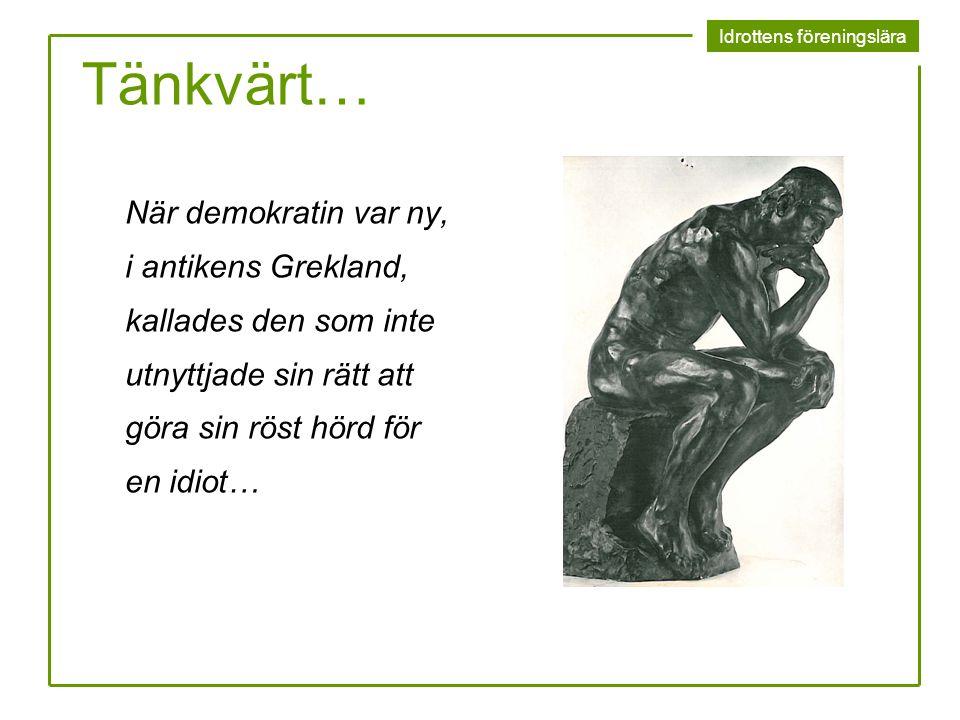 Tänkvärt… När demokratin var ny, i antikens Grekland, kallades den som inte utnyttjade sin rätt att göra sin röst hörd för en idiot…