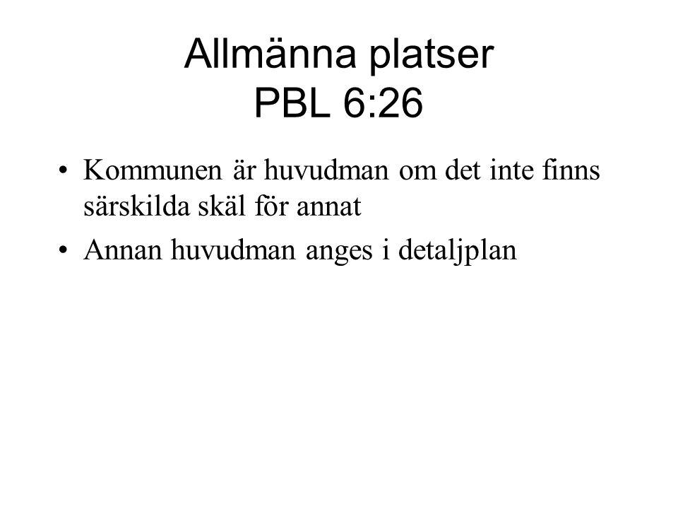 Allmänna platser PBL 6:26 Kommunen är huvudman om det inte finns särskilda skäl för annat. Annan huvudman anges i detaljplan.