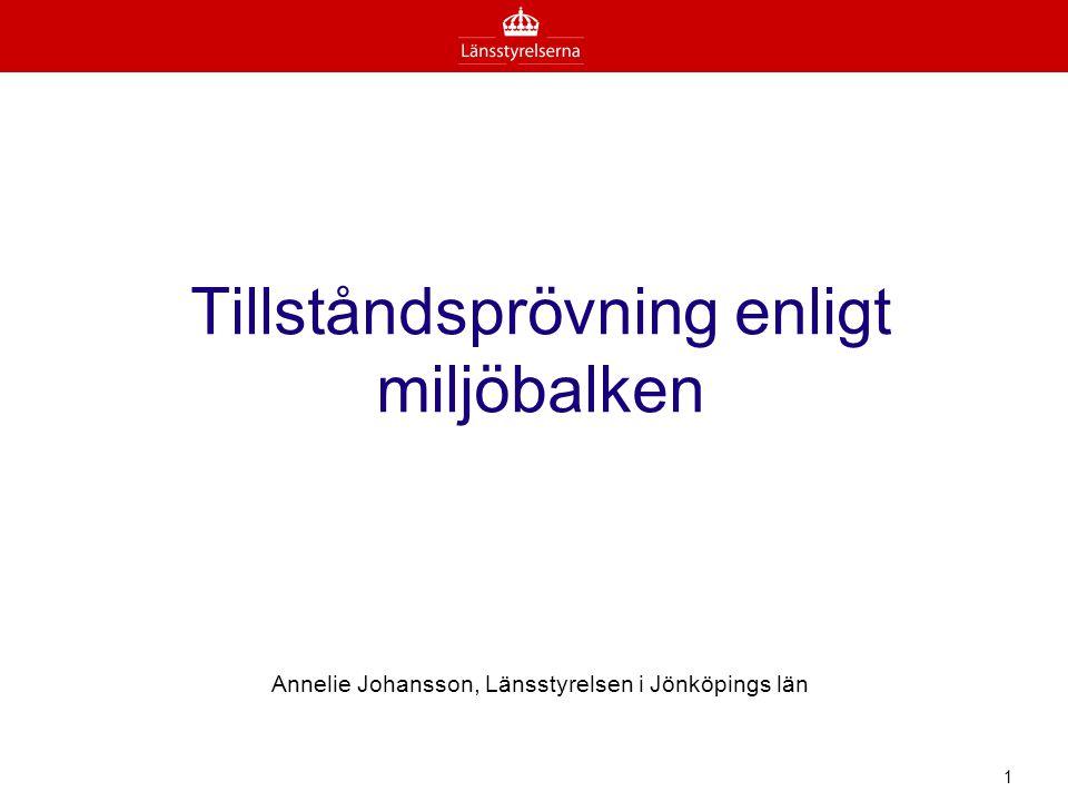 Tillståndsprövning enligt miljöbalken Annelie Johansson, Länsstyrelsen i Jönköpings län