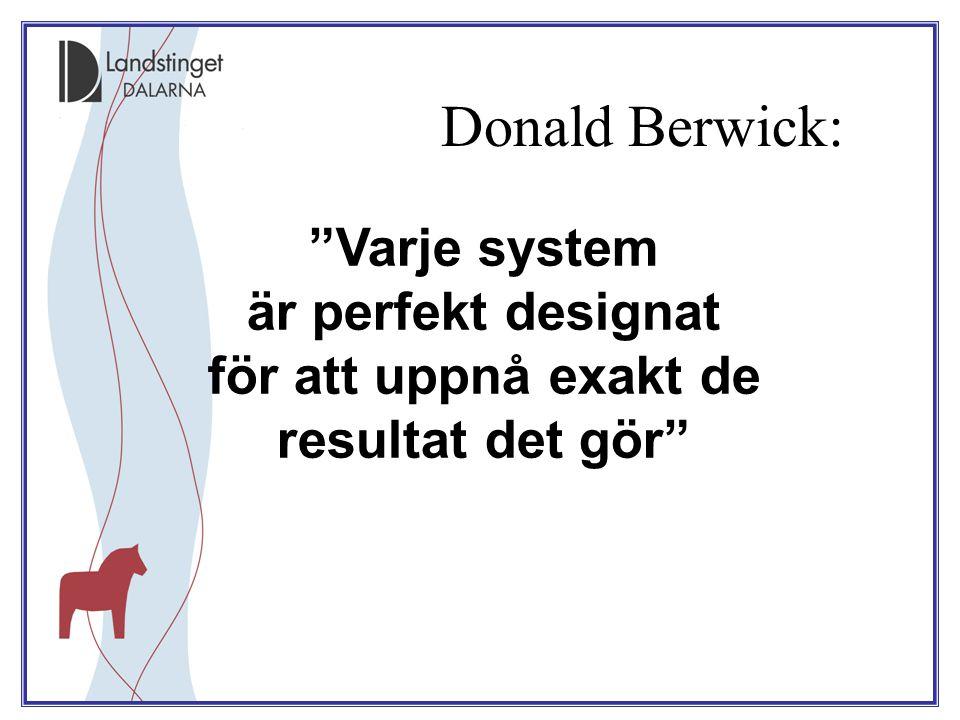 Donald Berwick: Varje system är perfekt designat för att uppnå exakt de resultat det gör 29