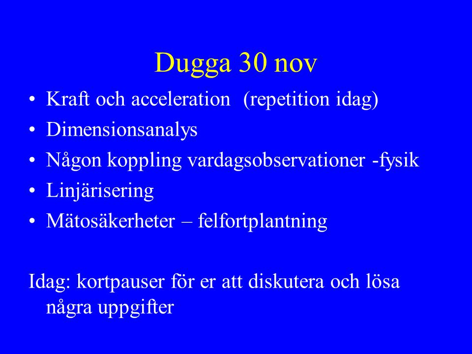 Dugga 30 nov Kraft och acceleration (repetition idag) Dimensionsanalys