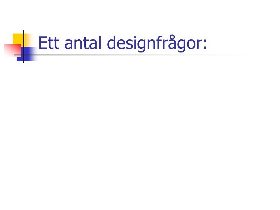 Ett antal designfrågor: