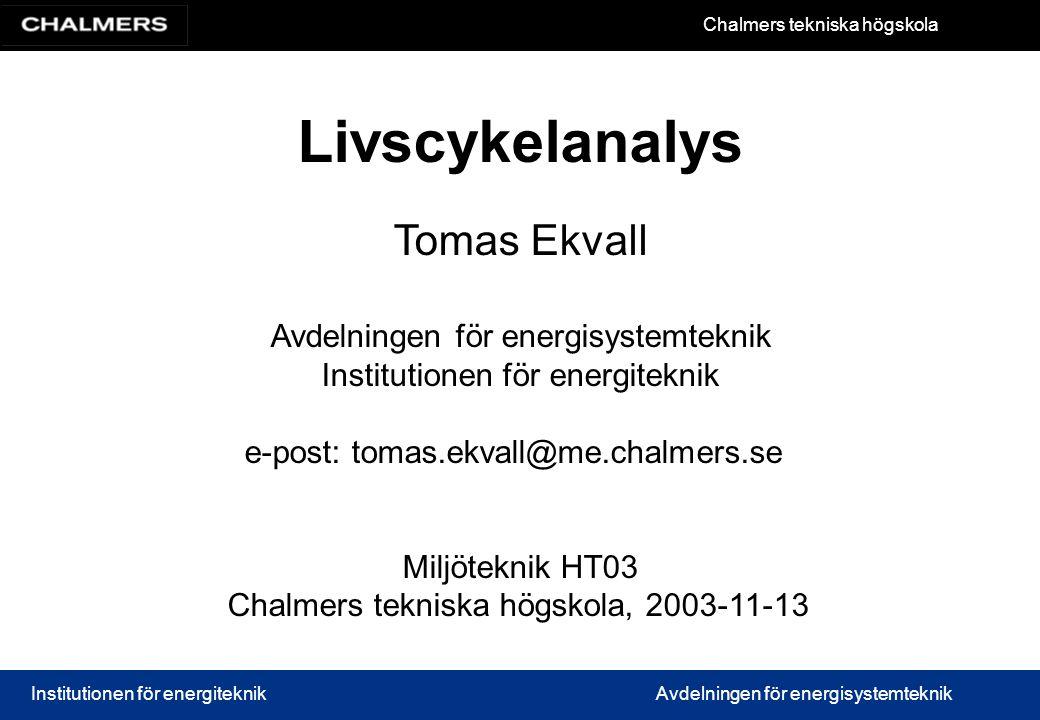 Livscykelanalys Tomas Ekvall Avdelningen för energisystemteknik