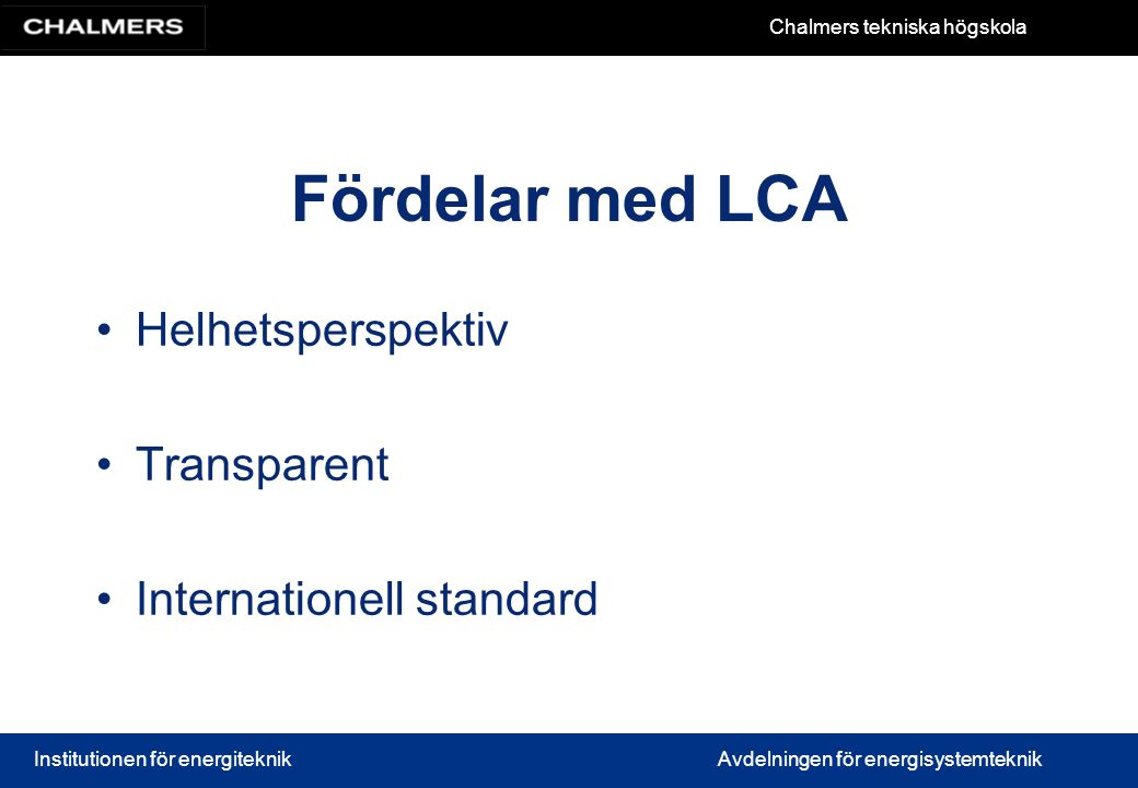 Fördelar med LCA Helhetsperspektiv Transparent Internationell standard