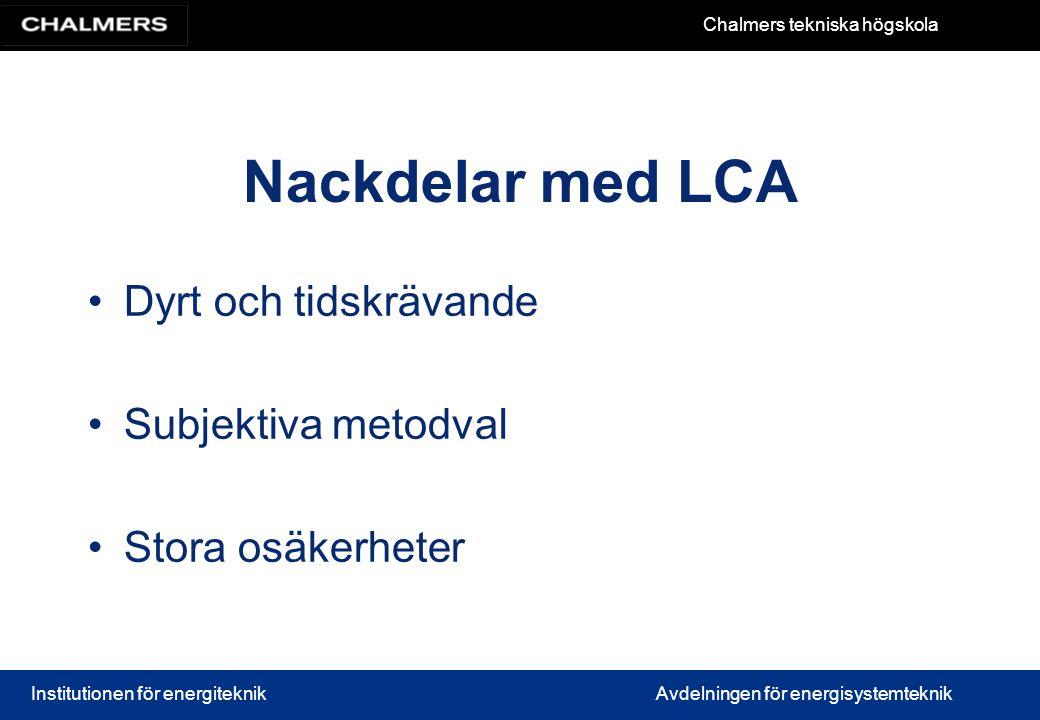 Nackdelar med LCA Dyrt och tidskrävande Subjektiva metodval