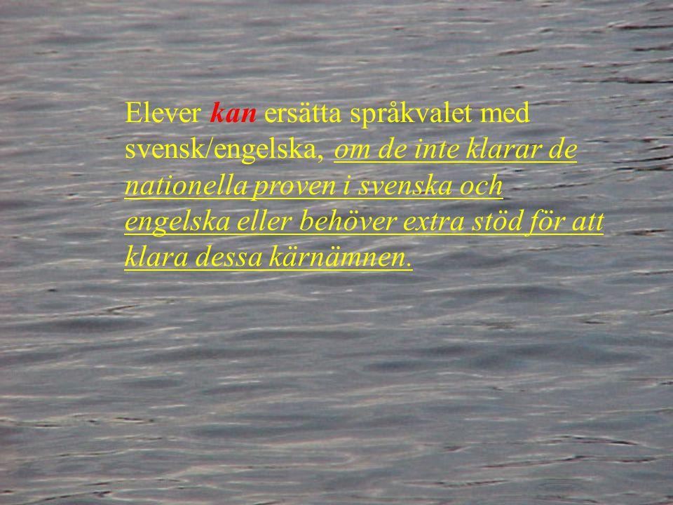 Elever kan ersätta språkvalet med svensk/engelska, om de inte klarar de nationella proven i svenska och engelska eller behöver extra stöd för att klara dessa kärnämnen.