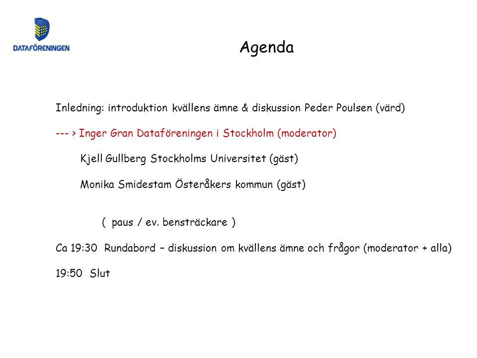 Agenda Inledning: introduktion kvällens ämne & diskussion Peder Poulsen (värd) --- > Inger Gran Dataföreningen i Stockholm (moderator)