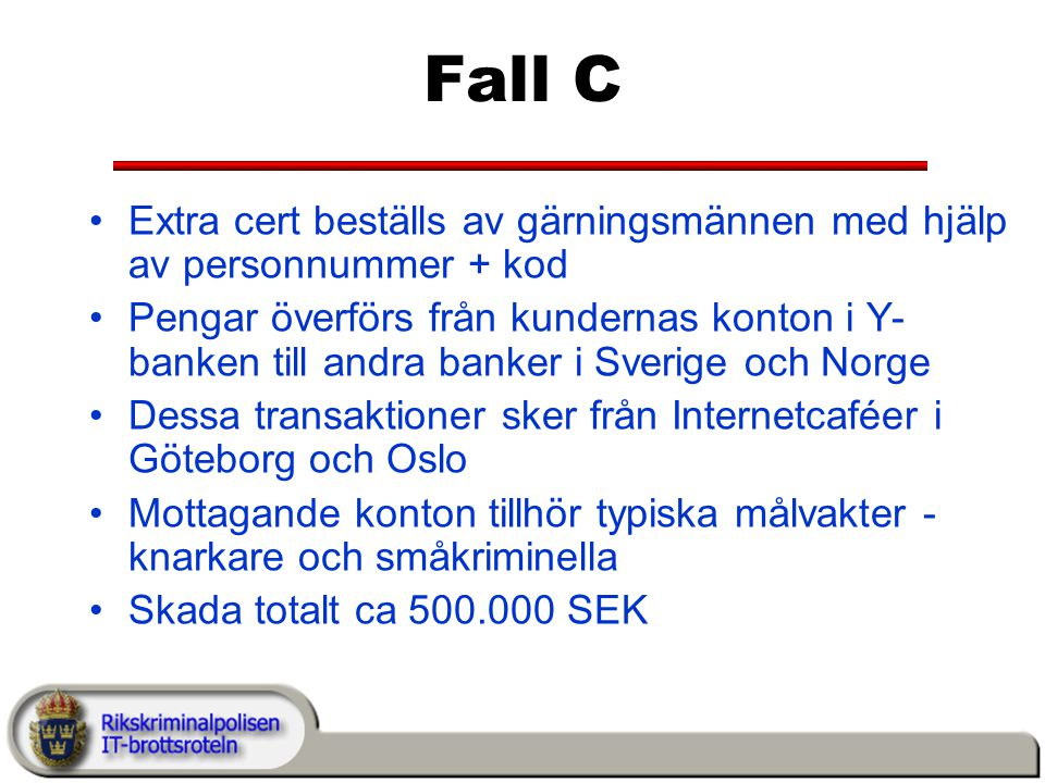Fall C Extra cert beställs av gärningsmännen med hjälp av personnummer + kod.