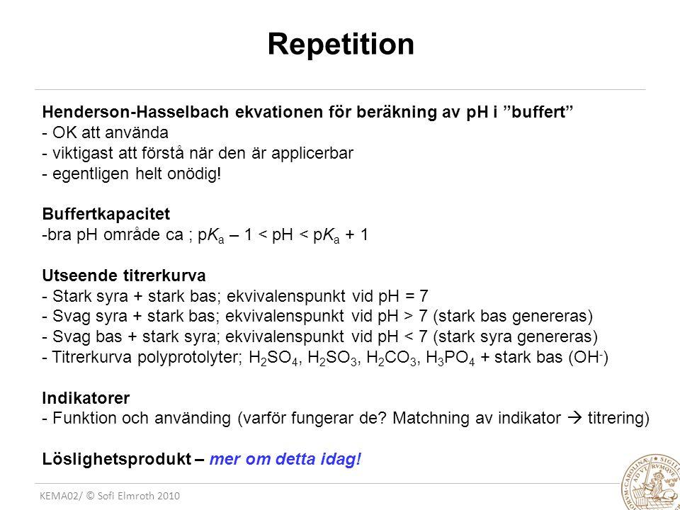 Repetition Henderson-Hasselbach ekvationen för beräkning av pH i buffert - OK att använda. - viktigast att förstå när den är applicerbar.