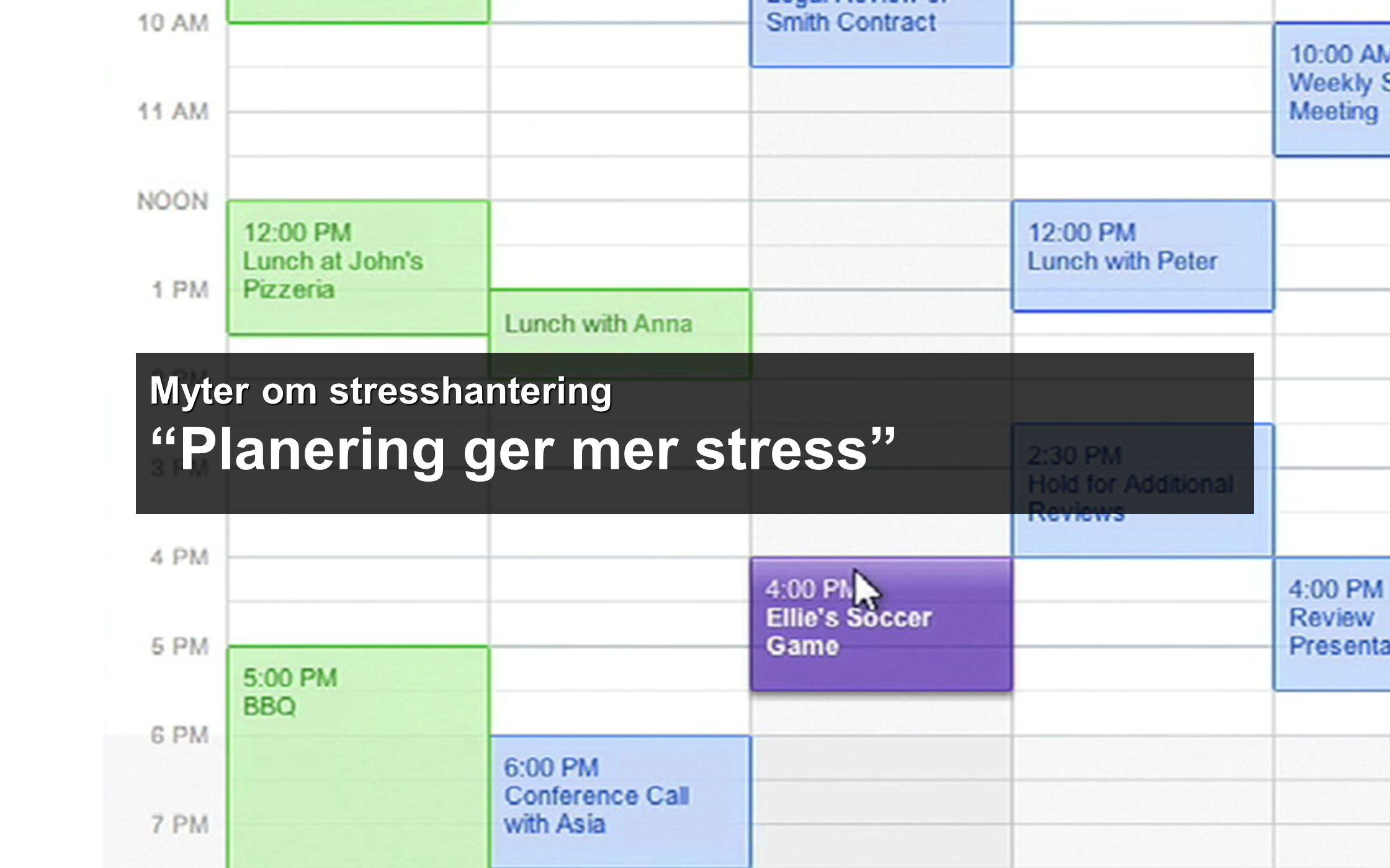 Myter om stresshantering Planering ger mer stress