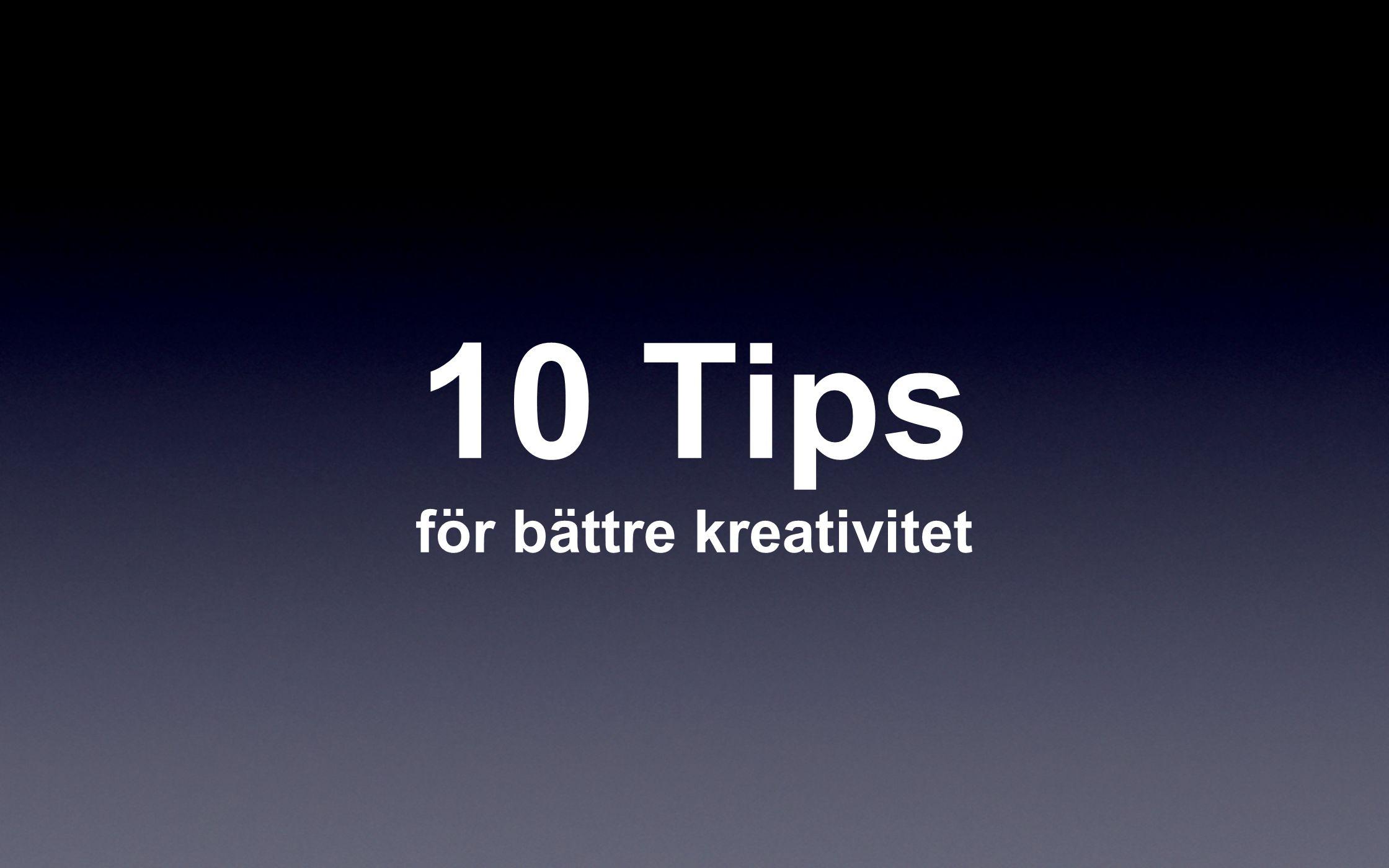 10 Tips för bättre kreativitet