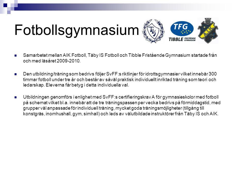 Fotbollsgymnasium Samarbetet mellan AIK Fotboll, Täby IS Fotboll och Tibble Fristående Gymnasium startade från och med läsåret 2009-2010.