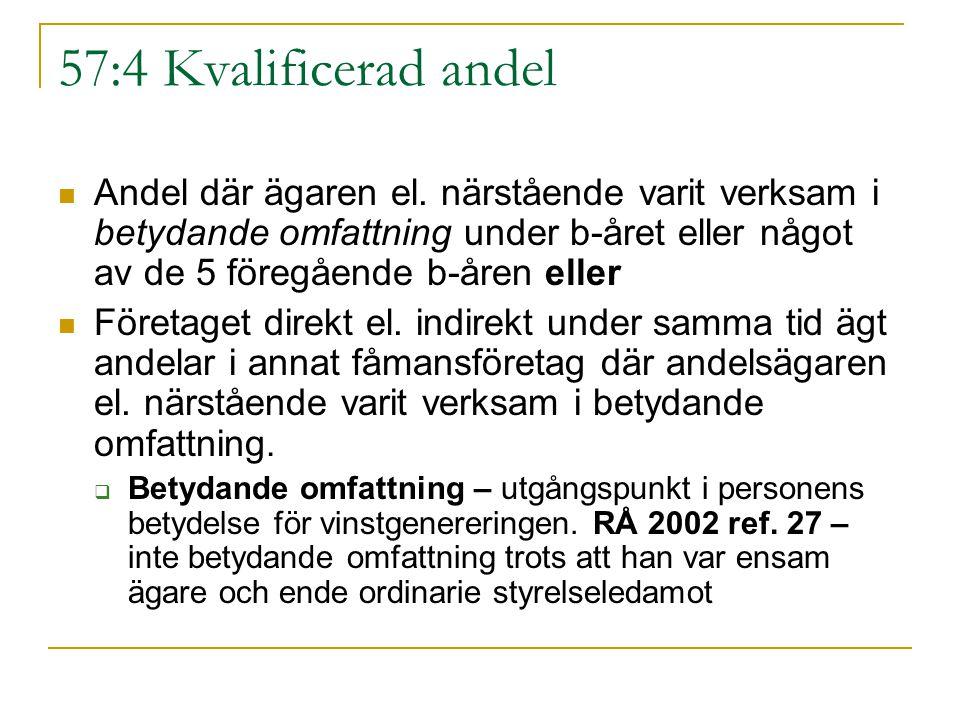 57:4 Kvalificerad andel Andel där ägaren el. närstående varit verksam i betydande omfattning under b-året eller något av de 5 föregående b-åren eller.