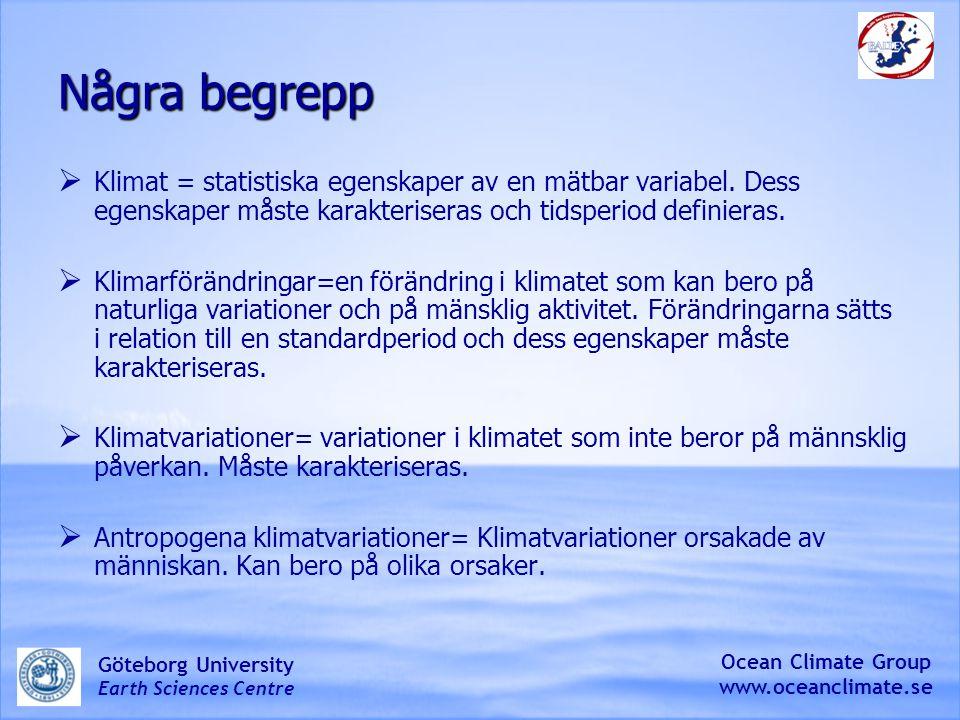 Några begrepp Klimat = statistiska egenskaper av en mätbar variabel. Dess egenskaper måste karakteriseras och tidsperiod definieras.