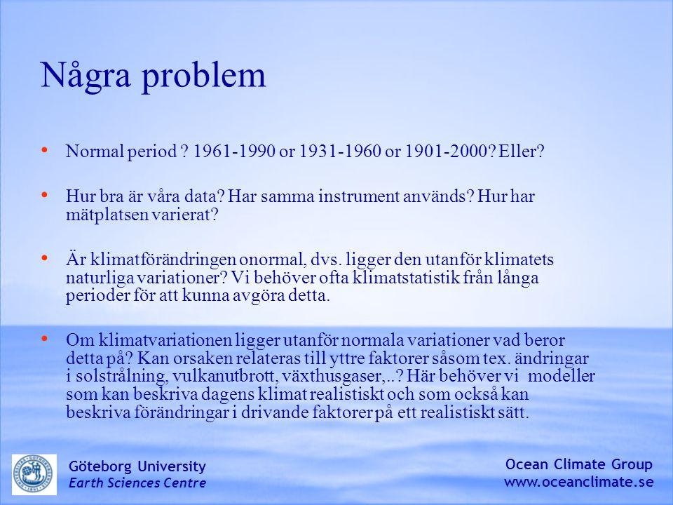 Några problem Normal period 1961-1990 or 1931-1960 or 1901-2000 Eller