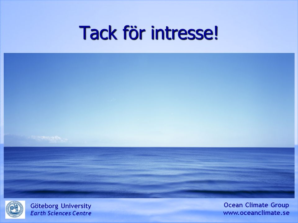 Tack för intresse! Göteborg University Ocean Climate Group