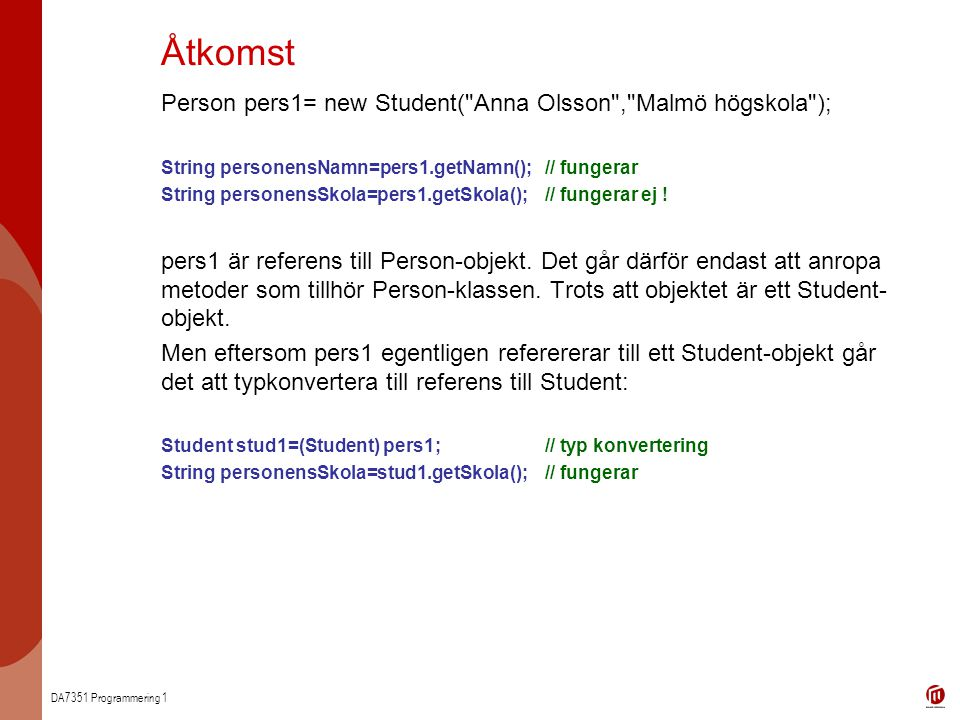Åtkomst Person pers1= new Student( Anna Olsson , Malmö högskola );