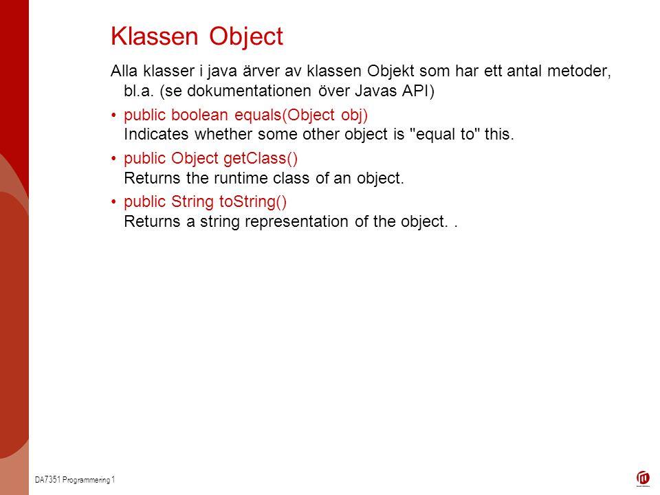 Klassen Object Alla klasser i java ärver av klassen Objekt som har ett antal metoder, bl.a. (se dokumentationen över Javas API)