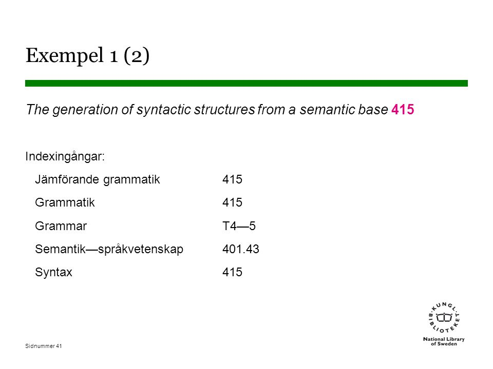 Exempel 1 (2) The generation of syntactic structures from a semantic base 415. Indexingångar: Jämförande grammatik 415.
