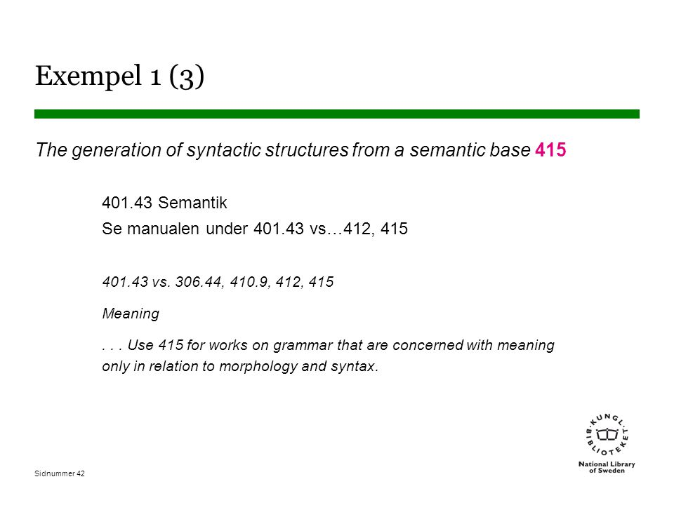 Exempel 1 (3) The generation of syntactic structures from a semantic base 415. 401.43 Semantik. Se manualen under 401.43 vs…412, 415.