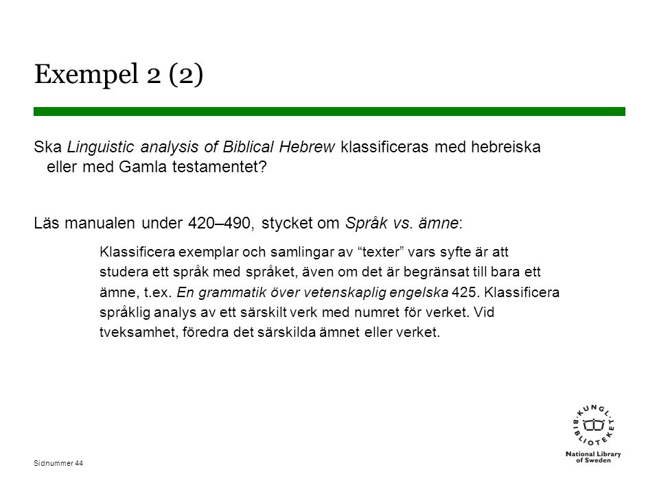 Exempel 2 (2) Ska Linguistic analysis of Biblical Hebrew klassificeras med hebreiska eller med Gamla testamentet