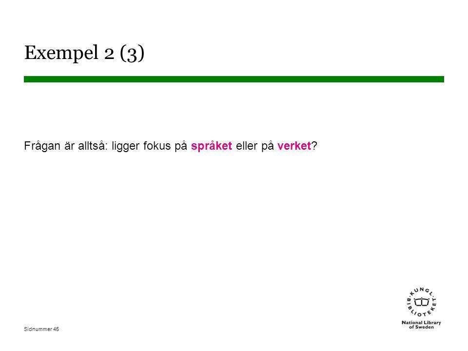 Exempel 2 (3) Frågan är alltså: ligger fokus på språket eller på verket