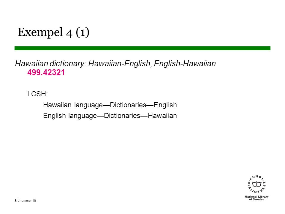 Exempel 4 (1) Hawaiian dictionary: Hawaiian-English, English-Hawaiian 499.42321. LCSH: Hawaiian language—Dictionaries—English.
