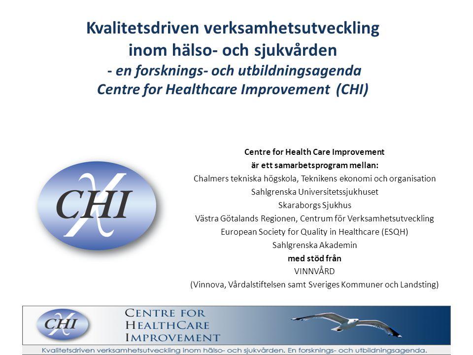 Kvalitetsdriven verksamhetsutveckling inom hälso- och sjukvården - en forsknings- och utbildningsagenda Centre for Healthcare Improvement (CHI)