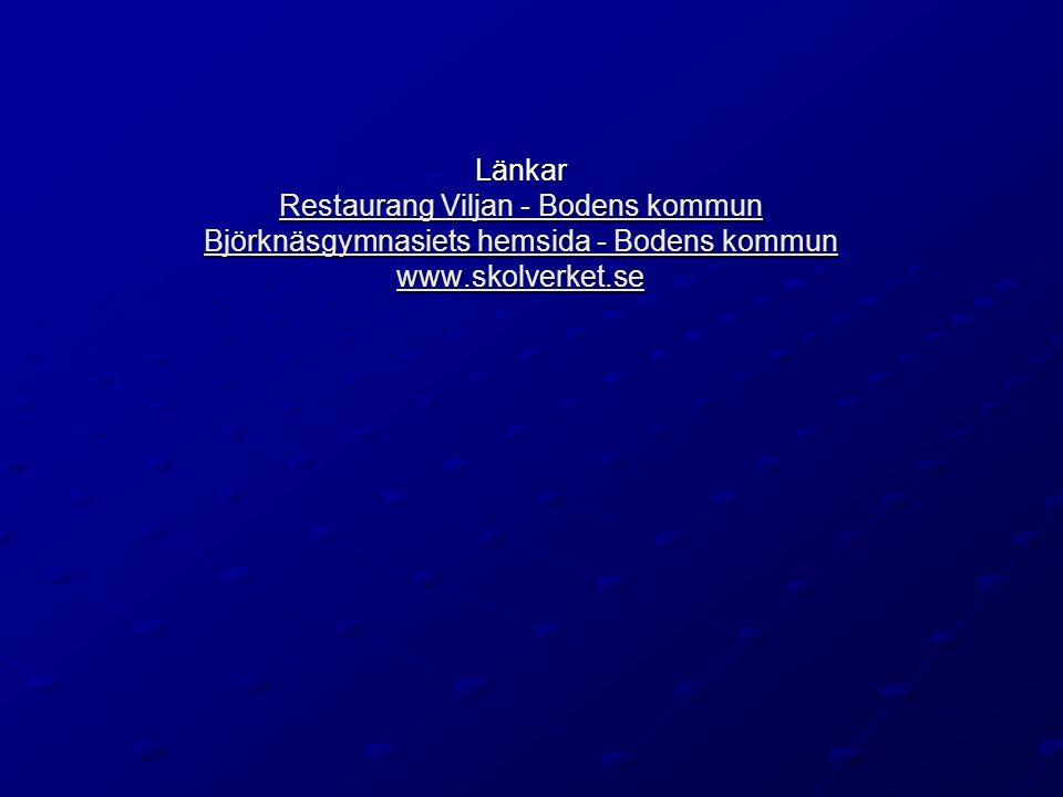 Länkar Restaurang Viljan - Bodens kommun Björknäsgymnasiets hemsida - Bodens kommun www.skolverket.se