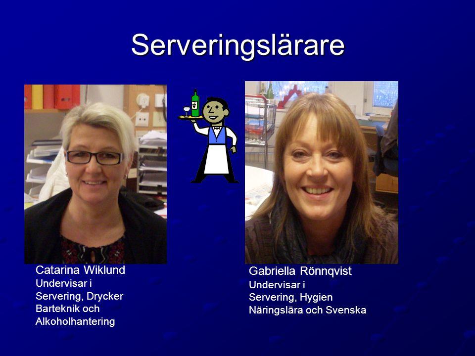 Serveringslärare Catarina Wiklund Gabriella Rönnqvist Undervisar i