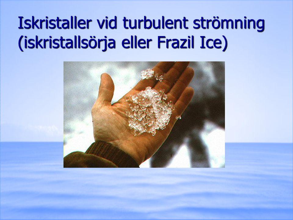 Iskristaller vid turbulent strömning (iskristallsörja eller Frazil Ice)