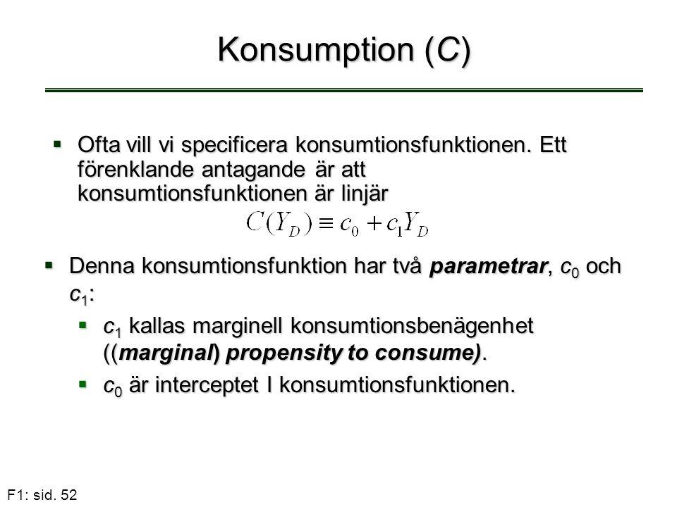 Konsumption (C) Ofta vill vi specificera konsumtionsfunktionen. Ett förenklande antagande är att konsumtionsfunktionen är linjär.