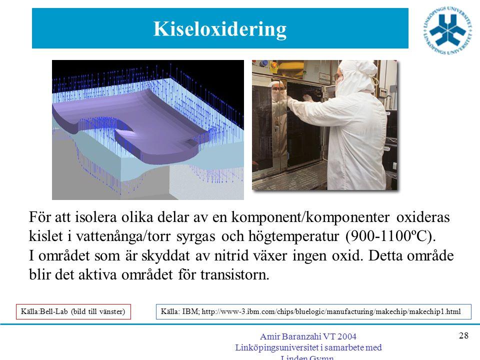 Kiseloxidering För att isolera olika delar av en komponent/komponenter oxideras. kislet i vattenånga/torr syrgas och högtemperatur (900-1100ºC).