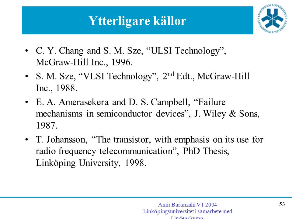 Ytterligare källor C. Y. Chang and S. M. Sze, ULSI Technology , McGraw-Hill Inc., 1996.