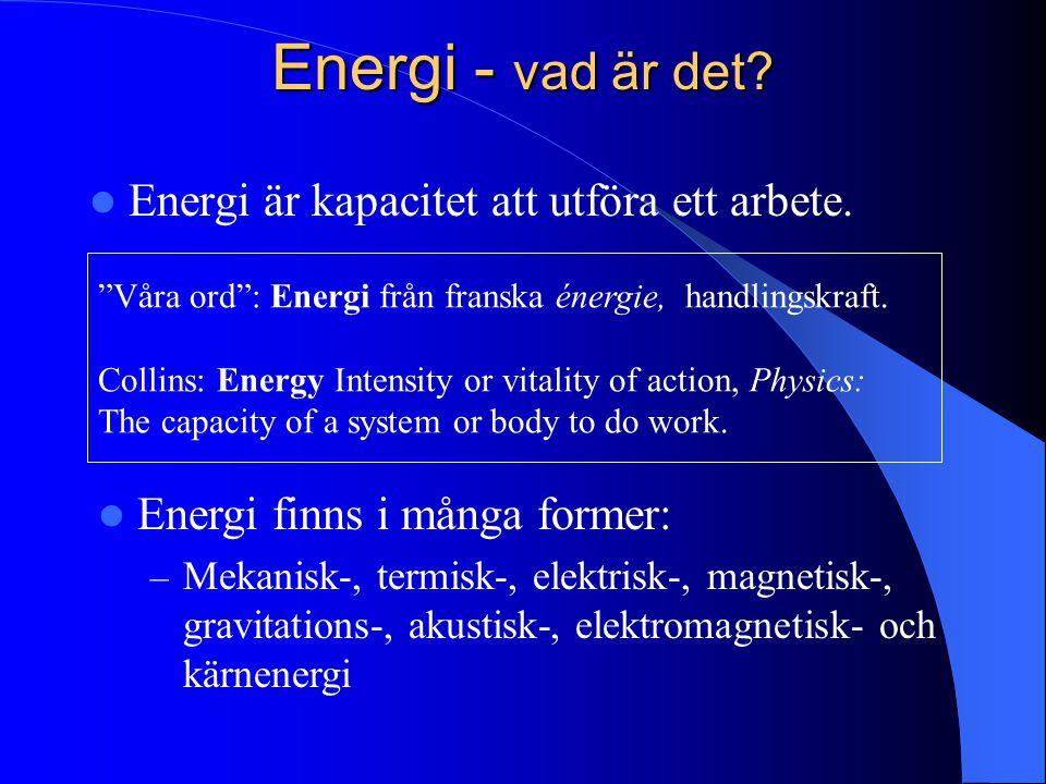 Energi - vad är det Energi är kapacitet att utföra ett arbete.