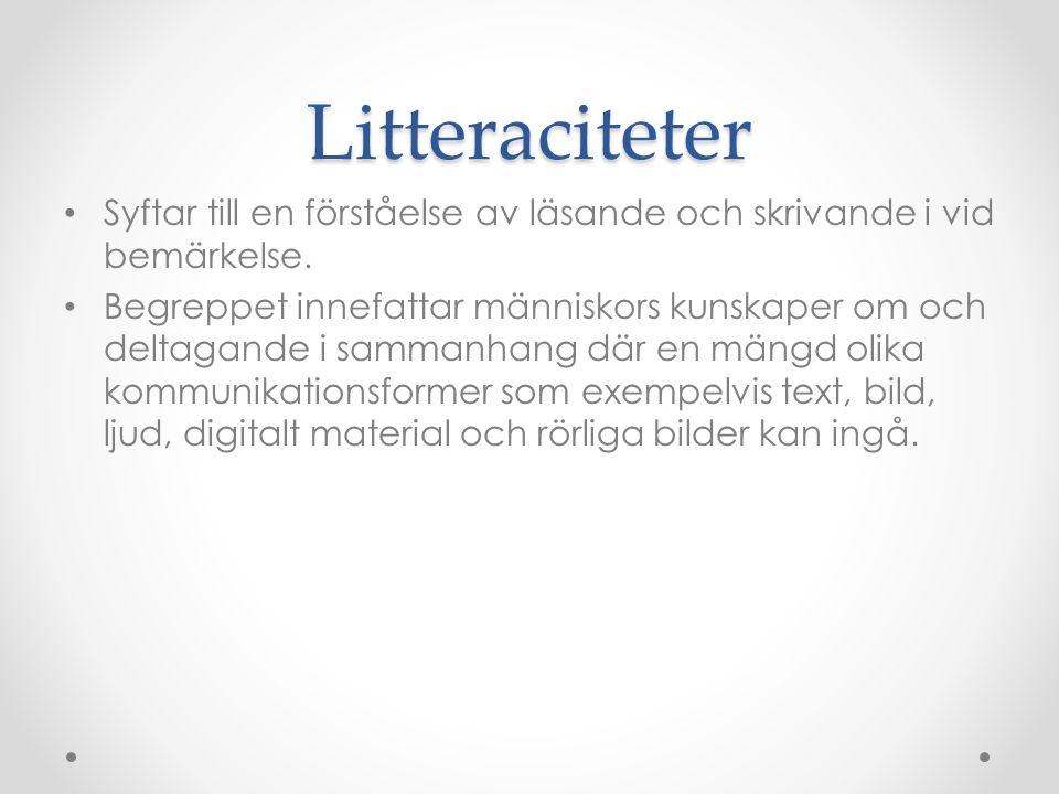 Litteraciteter Syftar till en förståelse av läsande och skrivande i vid bemärkelse.