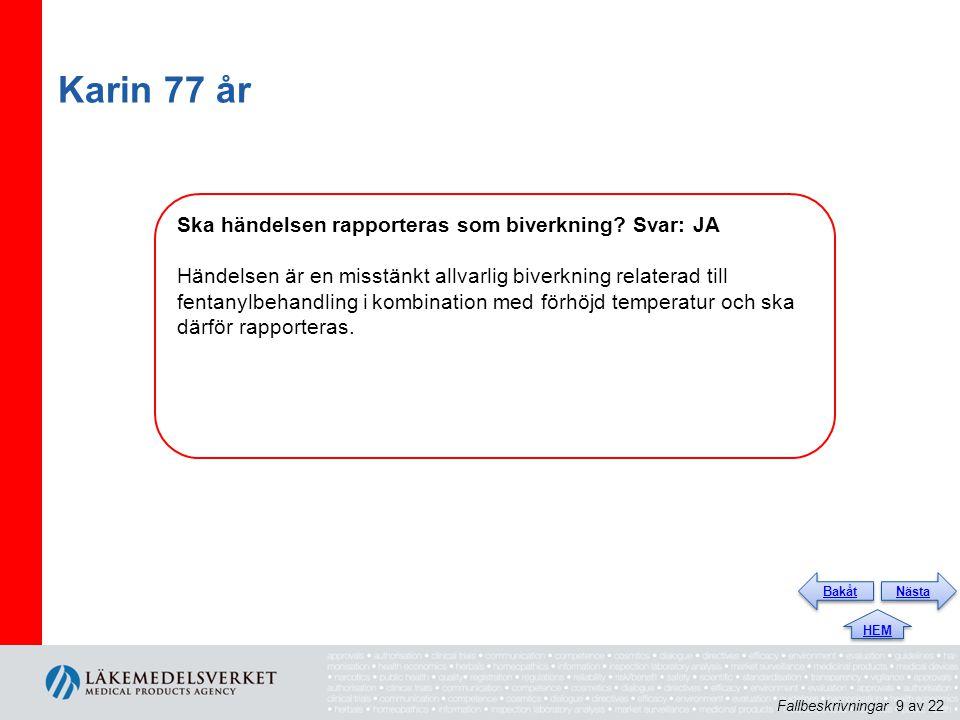 Karin 77 år Ska händelsen rapporteras som biverkning Svar: JA