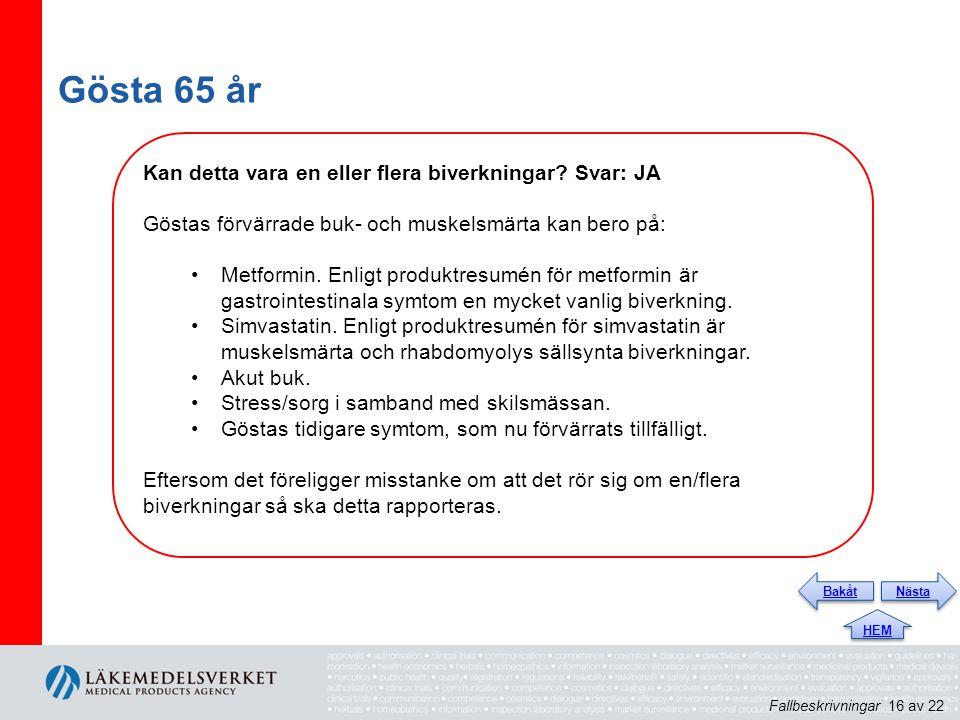 Gösta 65 år Kan detta vara en eller flera biverkningar Svar: JA