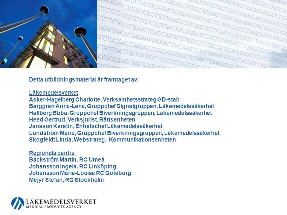 Detta utbildningsmaterial är framtaget av: Läkemedelsverket Asker-Hagelberg Charlotte, Verksamhetsstrateg GD-stab Berggren Anna-Lena, Gruppchef Signalgruppen, Läkemedelssäkerhet Hallberg Ebba, Gruppchef Biverkningsgruppen, Läkemedelssäkerhet Heed Gertrud, Verksjurist, Rättsenheten Jansson Kerstin, Enhetschef Läkemedelssäkerhet Lundström Marie, Gruppchef Biverkningsgruppen, Läkemedelssäkerhet Skogfeldt Linda, Webstrateg, Kommunikationsenheten Regionala centra Bäckström Martin, RC Umeå Johansson Ingela, RC Linköping Johansson Marie-Louise RC Göteborg Mejyr Stefan, RC Stockholm