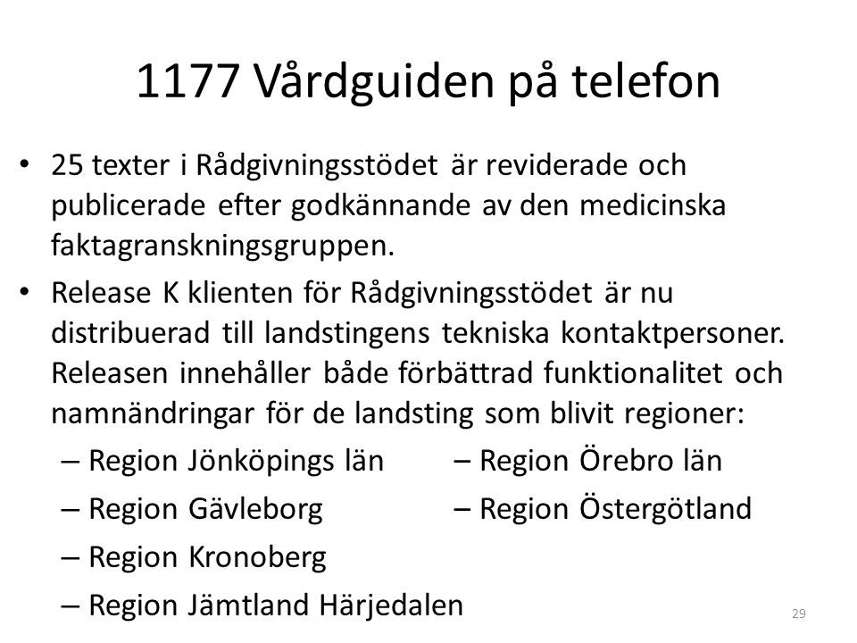 1177 Vårdguiden på telefon 25 texter i Rådgivningsstödet är reviderade och publicerade efter godkännande av den medicinska faktagranskningsgruppen.