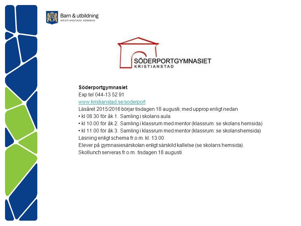 Söderportgymnasiet Exp tel 044-13 52 91. www.kristianstad.se/soderport. Läsåret 2015/2016 börjar tisdagen 18 augusti, med upprop enligt nedan.
